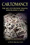 Cartomancy - The Art of Fortune Telling with Playing Cards: A Beginner's Guide to Predicting the Future with Ordinary Playing Cards (Fortune Telling for Beginners Book 2)