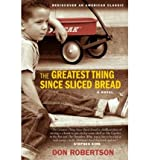img - for The Greatest Thing Since Sliced Bread [ THE GREATEST THING SINCE SLICED BREAD ] By Robertson, Don ( Author )Apr-22-2008 Paperback book / textbook / text book