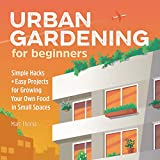 Urban Gardening for Beginners: Simple Hacks and