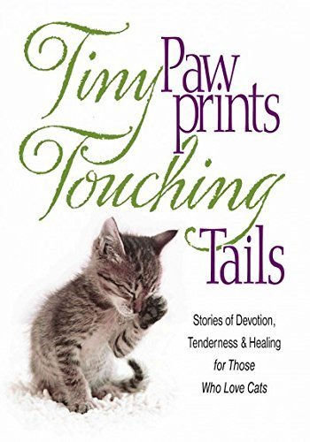 Tiny Paw Prints Touching Tails: Stories of Devotion, Tenderness & Healing for Those Who Love Cats (2013-08-14)