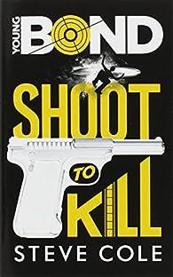 Young Bond : Shoot to Kill par Steve Cole