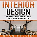 Interior Design: Advanced Solutions for the Finest Home Decor | Ryan Fellini