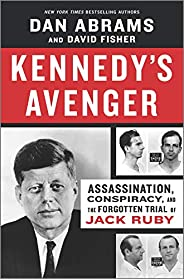 Kennedy's Avenger: Assassination, Conspiracy, and the Forgotten Trial of Jack