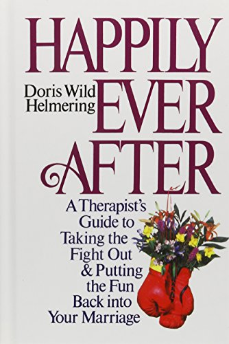 Happily Ever After: A Therapist's Guide to Taking the Fight Out & Putting the Fun Back Into Your Marriage