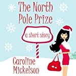 The North Pole Prize: A Christmas Romantic Comedy Short Story | Caroline Mickelson