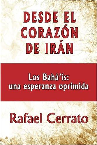 Book's Cover of Desde el corazón de Irán: Los Bahá'ís: una esperanza oprimida (Español) Tapa blanda – 29 febrero 2012