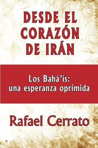 Desde el corazón de Irán: Los Bahá'ís: una esperanza oprimida Tapa blanda – 29 feb 2012 Rafael Cerrato Createspace Independent Pub 1470132540 Middle East - General