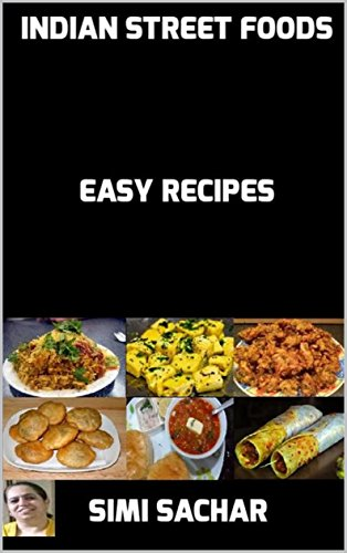 Indian Street Foods: Easy Recipes by Simi Sachar