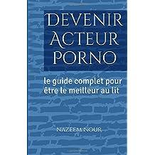 Devenir Acteur porno: Le guide complet pour etre le meilleur au lit