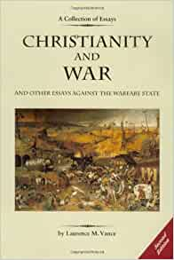 christianity and war and other essay against the warfare state As such, keegan notes the rationalist theory does not deal well with pre-state or non-state peoples and their warfare there are other schools of thought on war's nature other than the political-rationalist account, and the student of war must be careful, as noted above, not to incorporate a too narrow or normative account of.