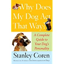 Why Does My Dog Act That Way?: A Complete Guide to Your Dog's Personality