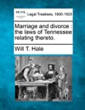 Marriage and divorce: the laws of Tennessee relating thereto.