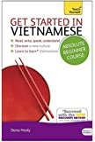Get Started in Vietnamese Absolute Beginner Course: The essential introduction to reading, writing, speaking and understanding a new language (Teach Yourself Get Started in...)