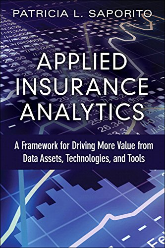 Applied Insurance Analytics  A Framework For Driving More Value From Data Assets Technologies And Tools  FT Press Analytics   English Edition