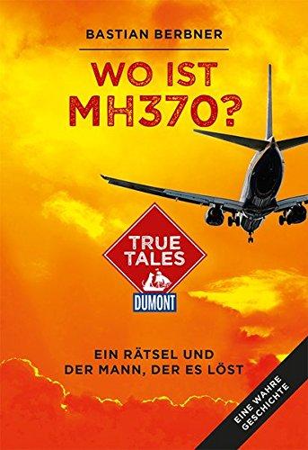Wo ist MH370? (DuMont True Tales): Ein Rätsel und der Mann, der es löst