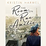 The Room on Rue Amélie | Kristin Harmel