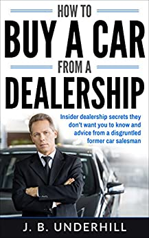 how to buy a car from a dealership insider dealership secrets they don t want you. Black Bedroom Furniture Sets. Home Design Ideas