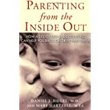 Parenting from the Inside Out: How a Deeper Self-Understanding Can Help You Raise Children Who Thrive by Daniel J. Siegel MD