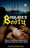 Romance: Pirates Booty: Violet Uncovers Ruthless Passion On The High Seas