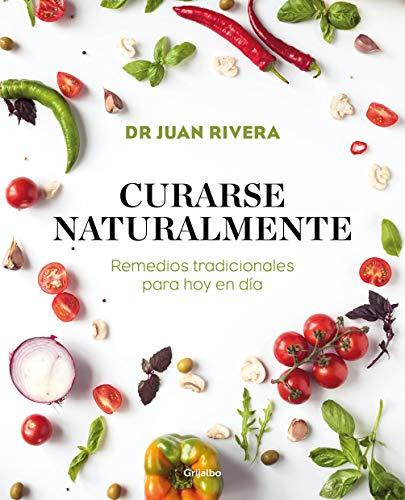 Curarse naturalmente: Remedios tradicionales para hoy en día (Vivir mejor) por Dr. Juan Rivera