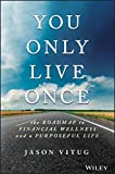 You Only Live Once: The Roadmap to Financial Wellness and a Purposeful Life