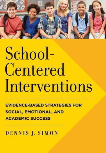 School-Centered Interventions: Evidence-Based Strategies for Social, Emotional, and Academic Success (School Psychology)