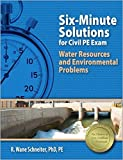 Six-Minute Solutions for Civil PE Exam Water Resources and Environmental Problems by R. Wane Schneiter PhD PE DEE (2008-04-21)