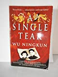 img - for A Single Tear: A Family's Persecution, Suffering, Love and Endurance in Communist China by Wu Ningkun (4-Aug-1994) Paperback book / textbook / text book