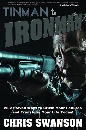 Tinman to Ironman: 26.2 Proven Ways to Crush Your Failures and Transform Your Life! (Revised Edition)