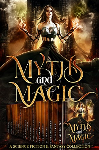 Myths & Magic: A Science Fiction and Fantasy Collection by [Adrienne, Kerry, Bec McMaster, Felicia Beasley, L.B. Gilbert, Jade Kerrion, Anne Renwick, Lisa Lace, Melle Amade, Michael Trozzo, Lily Thorn, Ilana Waters, Erin Richards, R. E. Vance, Cheri Schmidt, Tristan Hunt, CC Dragon, Bradon Nave, D.A. Roach, Katalina Leon, Boone Brux, Eric Padilla, Izzy Shows, M.H. Soars]