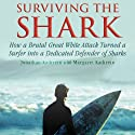 Surviving the Shark: How a Brutal Great White Attack Turned a Surfer into a Dedicated Defender of Sharks Audiobook by Jonatha Kathrein, Margaret Kathrein Narrated by Adam Verner