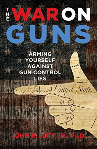 The War on Guns: Arming Yourself Against Gun Control Lies by [Lott, John R.]