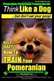 Pomeranian, Pomeranian Training AAA AKC: Think Like a Dog, but Don't Eat Your Poop! | Pomeranian Breed Expert Training |: Here's EXACTLY How to Train Your Pomeranian (Volume 1)