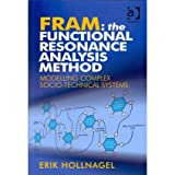 Fram - The Functional Resonance Analysis Method: Modelling Complex Socio-Technical Systems