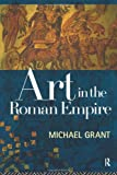 Art in the Roman Empire, Grant, Michael, 0415862337