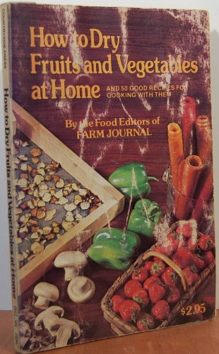 - How to Dry Fruits and Vegetables at Home and 50 Good Recipes for Cooking With Them