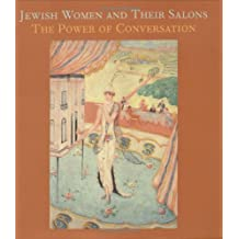 Jewish Women and Their Salons: The Power of Conversation (Published in Association with the Jewish Museum, New York S)