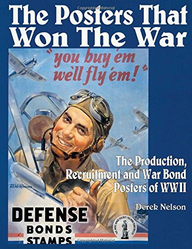 The Posters that Won the War: The Production, Recruitment and War Bond Posters of WWII