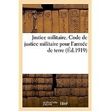 Justice Militaire. Code de Justice Militaire Pour L'Armee de Terre: . Volume MIS a Jour a la Date Du 20 Decembre 1918