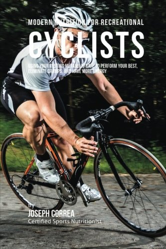 Download Modern Nutrition for Recreational Cyclists: Using Your Resting Metabolic Rate to Perform Your Best, Eliminate Cramps, and Have More Energy PDF