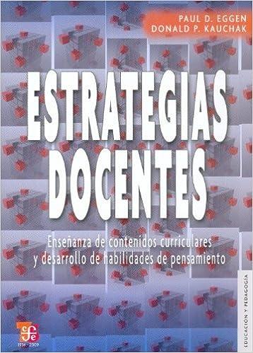 Estrategias docentes. Enseñanza de contenidos curriculares y desarrollo de habilidades de pensamiento (Educacion Y Pedagogia / Education and Pedagogy) ...