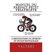 Manuel du parfait petit triathlète: A destination du sportif et de son entourage (French Edition)