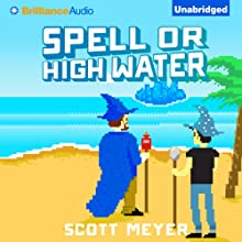 Spell or High Water: Magic 2.0 Audiobook by Scott Meyer Narrated by Luke Daniels