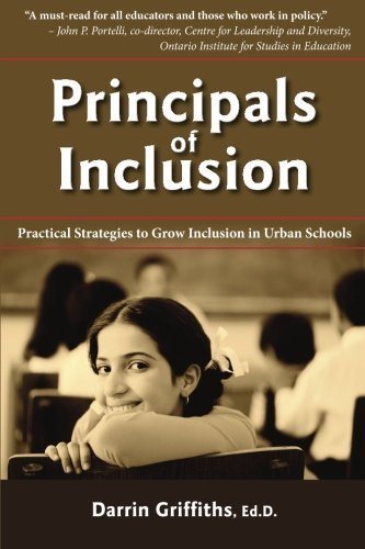 Principals of Inclusion: Practical Strategies to Grow Inclusion in Urban Schools by Griffiths, Dr. Darrin(April 24, 2013) Paperback