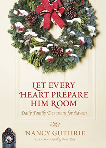 Let Every Heart Prepare Him Room: Daily Family Devotions for Advent by [Guthrie, Nancy]