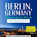 Berlin, Germany: Travel Guide Book: A Comprehensive 5-Day Travel Guide to Berlin, Germany & Unforgettable German Travel Audiobook by  Passport to European Travel Guides Narrated by Colin Fluxman