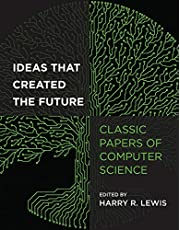 Ideas That Created the Future: Classic Papers of Computer Science
