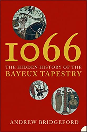 1066 The Hidden History of the Bayeux Tapestry