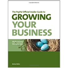 The PayPal Official Insider Guide to Growing Your Business: Make money the easy way (PayPal Press)