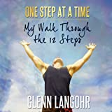 One Step at a Time: My Walk Through the 12 Steps to Sobriety